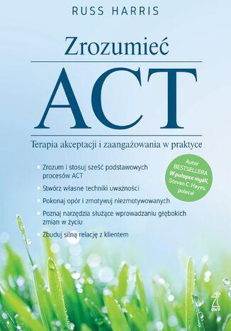 Okładka książki Zrozumieć ACT. Terapia akceptacji i zaangażowania w praktyce