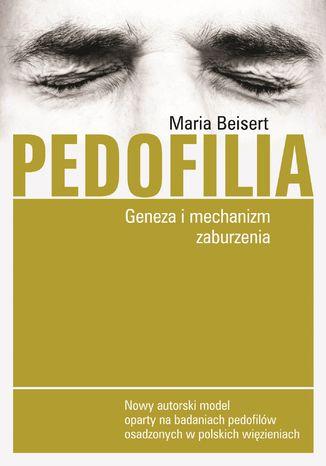Okładka książki/ebooka Pedofilia. Geneza i mechanizm zaburzenia