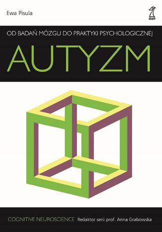 Okładka książki Autyzm. Od badań mózgu do praktyki psychologicznej