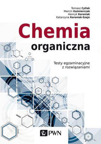 Okładka książki Chemia organiczna. Testy egzaminacyjne z rozwiązaniami