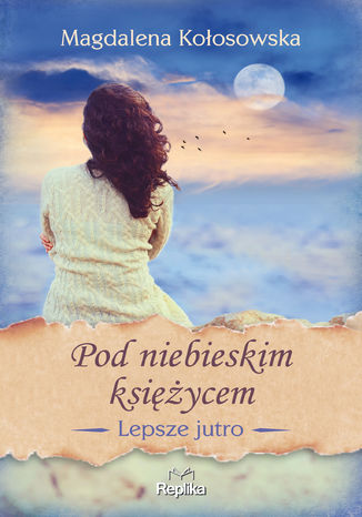 Okładka książki/ebooka Lepsze jutro (Tom 2). Pod niebieskim księżycem