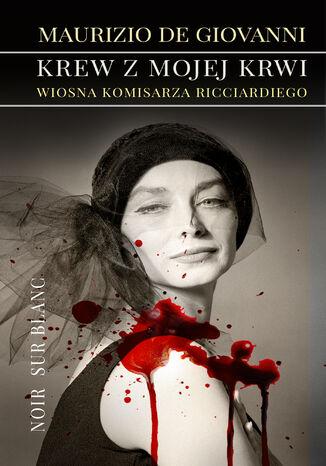 Okładka książki/ebooka Krew z mojej krwi. Wiosna komisarza Ricciardiego