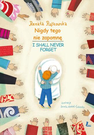 Okładka książki Nigdy tego nie zapomnę (pol-ang). I Shall Never Forget