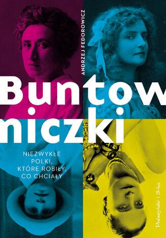 Okładka książki/ebooka Buntowniczki. Niezwykłe Polki, które robiły, co chciały