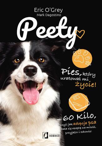 Okładka książki Peety. Pies, który uratował mi życie