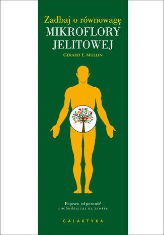 Okładka książki Zadbaj o równowagę mikroflory jelitowej. Popraw odporność i schudnij raz na zawsze