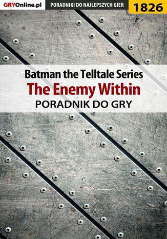 Okładka książki Batman: The Telltale Series - The Enemy Within - poradnik do gry