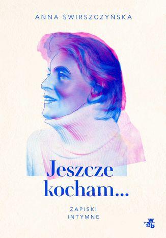 Okładka książki Jeszcze kocham. Zapiski intymne