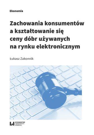 Okładka książki Zachowania konsumentów a kształtowanie się ceny dóbr używanych na rynku elektronicznym