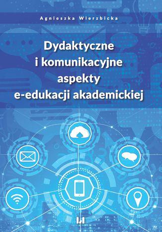 Okładka książki Dydaktyczne i komunikacyjne aspekty e-edukacji akademickiej