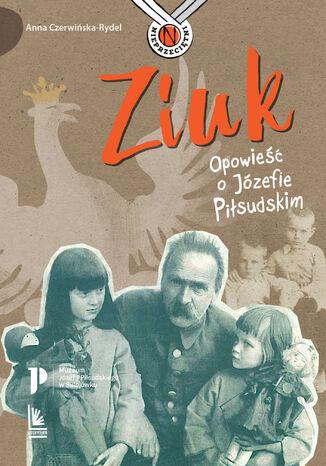 Okładka książki Ziuk. Opowieść o Józefie Piłsudskim