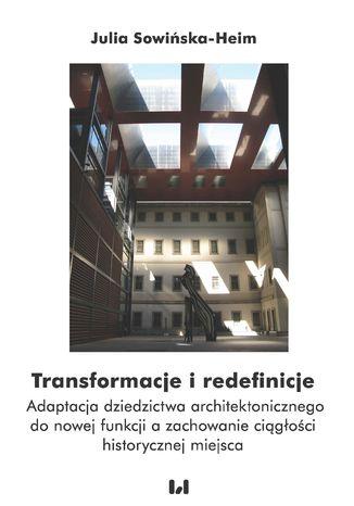 Okładka książki Transformacje i redefinicje. Adaptacja dziedzictwa architektonicznego do nowej funkcji a zachowanie ciągłości historycznej miejsca