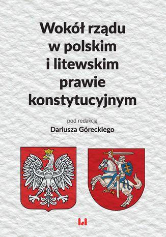 Okładka książki/ebooka Wokół rządu w polskim i litewskim prawie konstytucyjnym