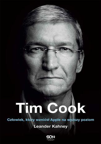 Okładka książki Tim Cook. Człowiek, który wzniósł Apple na wyższy poziom