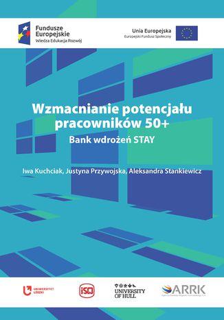 Okładka książki Wzmacnianie potencjału pracowników 50+. Bank wdrożeń STAY