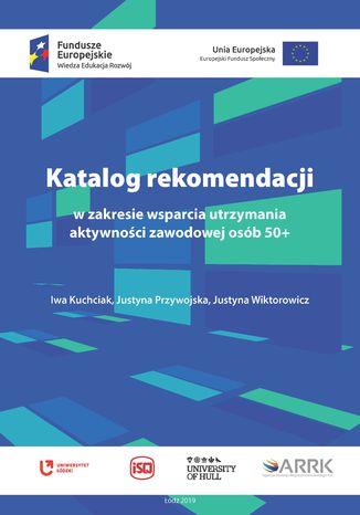 Okładka książki Katalog rekomendacji w zakresie wsparcia utrzymania aktywności zawodowej osób 50+