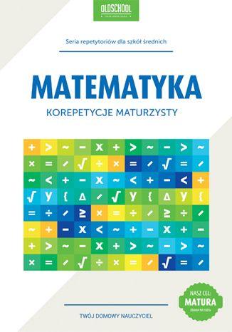 Okładka książki/ebooka Matematyka. Korepetycje maturzysty