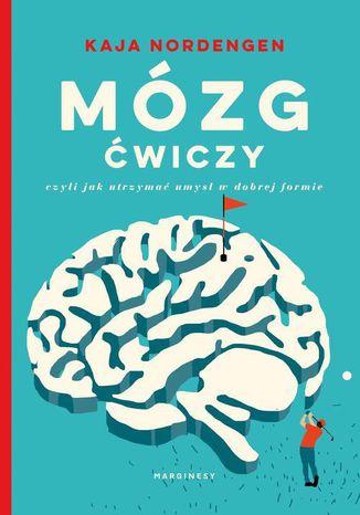Okładka książki Mózg ćwiczy, czyli jak utrzymać umysł w dobrej formie
