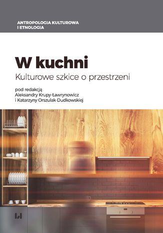 Okładka książki W kuchni. Kulturowe szkice o przestrzeni