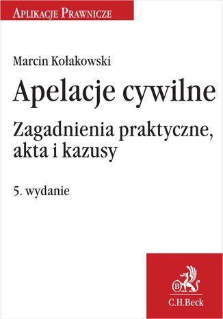 Okładka książki/ebooka Apelacje cywilne. Zagadnienia praktyczne akta i kazusy. Wydanie 5