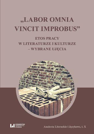 Okładka książki/ebooka 'Labor omnia vincit improbus'. Etos pracy w literaturze i kulturze - wybrane ujęcia