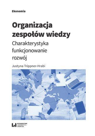 Okładka książki Organizacja zespołów wiedzy. Charakterystyka, funkcjonowanie, rozwój