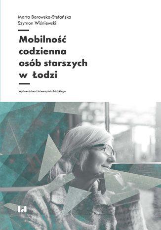 Okładka książki Mobilność codzienna osób starszych w Łodzi