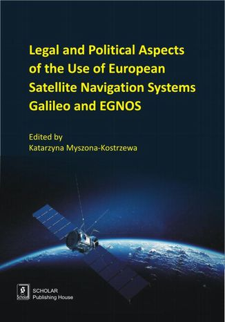 Okładka książki Legal And Political Aspects of The Use of European Satellite Navigation Systems Galileo and EGNOS