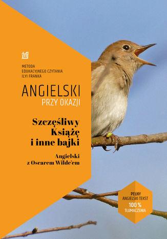 Okładka książki/ebooka Szczęśliwy Książę i inne bajki. Angielski z Oscarem Wilde\'em
