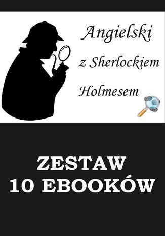 Okładka książki/ebooka 10 EBOOKÓW: ANGIELSKI Z SHERLOCKIEM HOLMESEM. Detektywistyczny kurs językowy