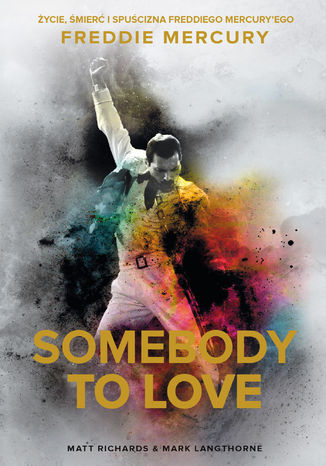 Okładka książki Somebody to Love. Życie, śmierć i spuścizna Freddiego Mercuryego