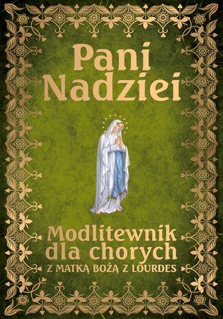 Okładka książki Pani Nadziei. Modlitewnik dla chorych z Matką Bożą z Lourdes