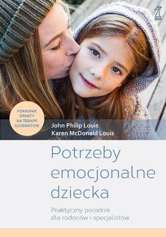 Okładka książki/ebooka Potrzeby emocjonalne dziecka. Praktyczny poradnik dla rodziców i specjalistów