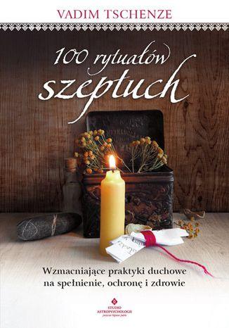Okładka książki/ebooka 100 rytuałów szeptuch. Wzmacniające praktyki duchowe na spełnienie, ochronę i zdrowie