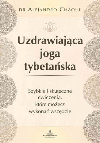 Okładka książki/ebooka Uzdrawiająca joga tybetańska. Szybkie i skuteczne ćwiczenia, które możesz wykonać wszędzie