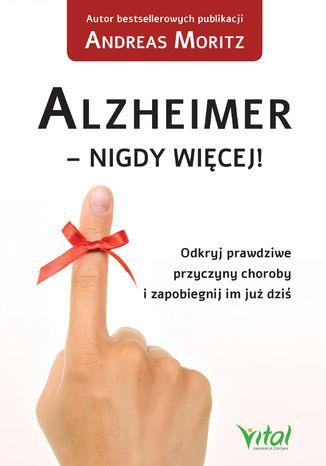Okładka książki Alzheimer - nigdy więcej! Odkryj prawdziwe przyczyny choroby i zapobiegnij im już dziś