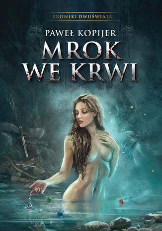 Okładka książki/ebooka Mrok we krwi. Kroniki Dwuświata