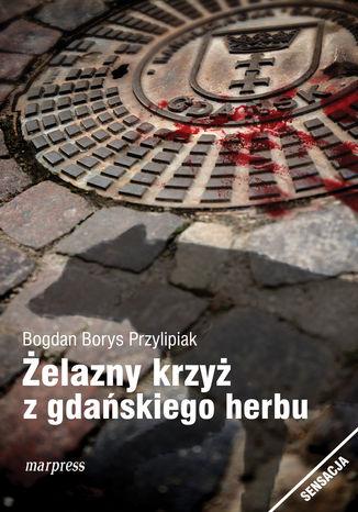 Okładka książki Żelazny krzyż z gdańskiego herbu