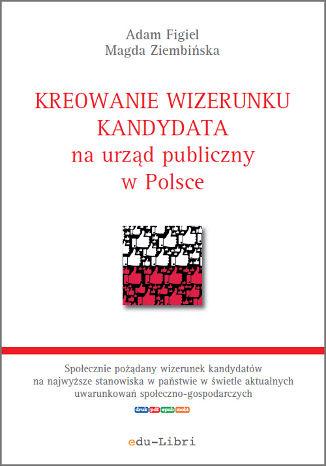 Okładka książki Kreowanie wizerunku kandydata na urząd publiczny w Polsce