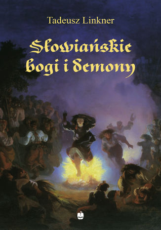 Okładka książki Słowiańskie bogi i demony. Z rękopisu Bronisława Trentowskiego
