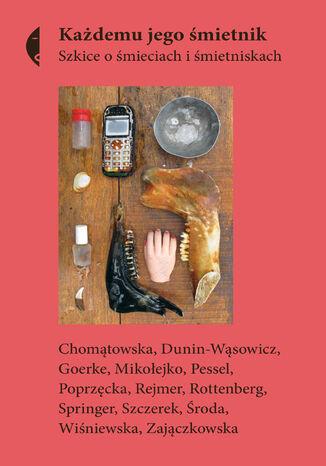 Okładka książki Każdemu jego śmietnik. Szkice o śmieciach i śmietniskach