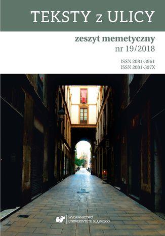 Okładka książki 'Teksty z Ulicy. Zeszyt memetyczny' 2018, nr 19