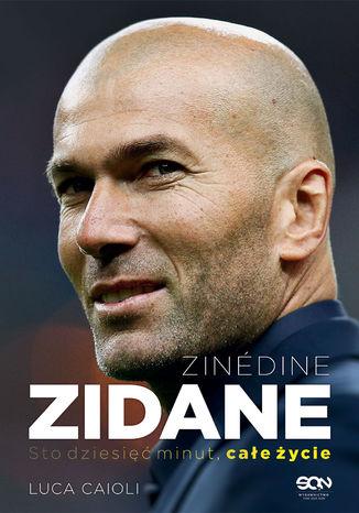 Okładka książki/ebooka Zinedine Zidane. Sto dziesięć minut, całe życie. Wyd. II
