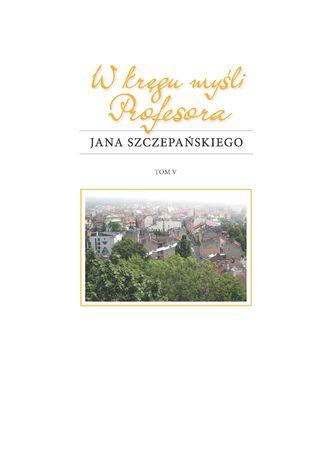 Okładka książki W kręgu myśli Profesora Jana Szczepańskiego. Tom 5
