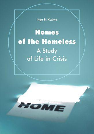 Okładka książki/ebooka Homes of the Homeless. A Study of Life in Crisis