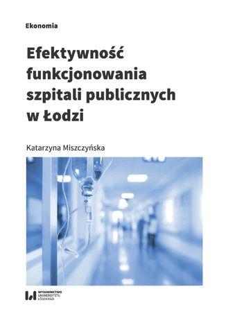 Okładka książki Efektywność funkcjonowania szpitali publicznych w Łodzi
