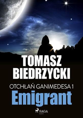 Okładka książki Otchłań Ganimedesa 1: Emigrant
