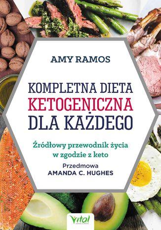 Okładka książki/ebooka Kompletna dieta ketogeniczna dla każdego. Źródłowy poradnik życia w zgodzie z keto