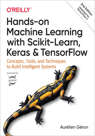 Okładka książki/ebooka Hands-On Machine Learning with Scikit-Learn, Keras, and TensorFlow. Concepts, Tools, and Techniques to Build Intelligent Systems. 2nd Edition