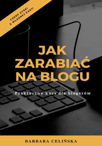 Okładka książki/ebooka Jak zarabiać na blogu. Praktyczny kurs dla blogerów